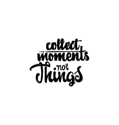 Collect moments not things - hand drawn vector