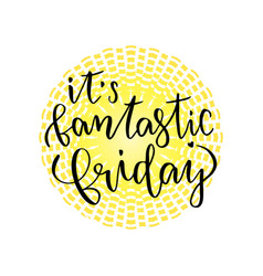 it39s fantastic friday inspirational lettering vector image