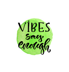vibes say enough hand lettering modern vector image vector image