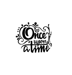 Once upon a time - hand drawn calligraphy and vector