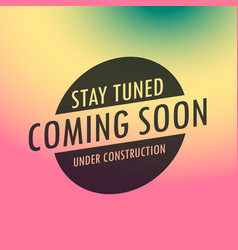 Stay tuned coming soon label text on colorful vector
