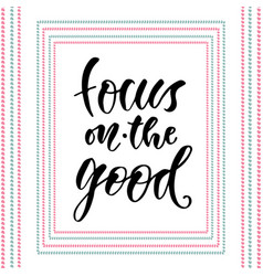 Focus on the good modern calligraphy vector