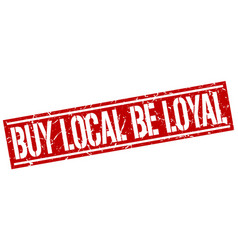Buy local be loyal square grunge stamp vector
