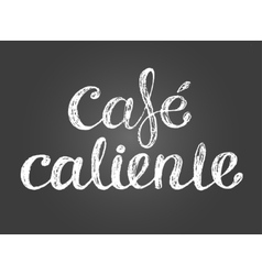 Chalk lettering hot coffee inscription in spanish vector