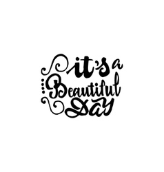 It s beautiful day - hand drawn calligraphy and vector