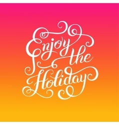 original Enjoy the Holiday brush hand lettering vector image vector image