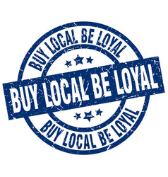 Buy local be loyal blue round grunge stamp vector