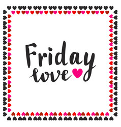 Friday love hand drawn lettering typographic card vector