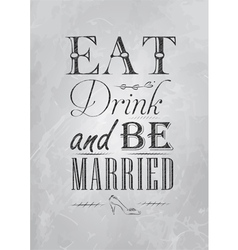 Poster eat drink and bu married coal vector