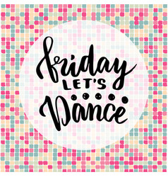Friday let39s dance inspirational quote about vector
