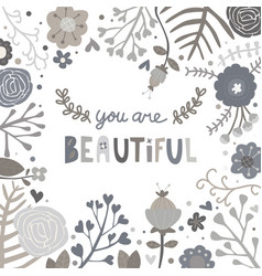 Black and white flower you are beautiful card vector