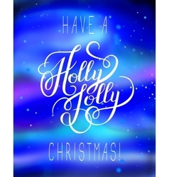 Original have a holly jolly christmas hand written vector