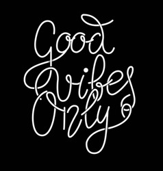 Good vibes only hand lettering phrase design vector