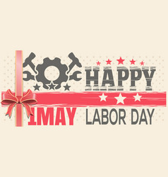 Happy labor day 1 may retro background for 1 may vector