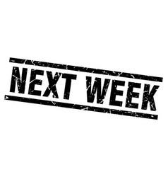 Square grunge black next week stamp vector