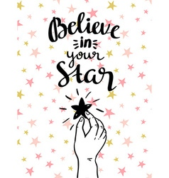 Believe in your star - hand drawn inspiring poster vector