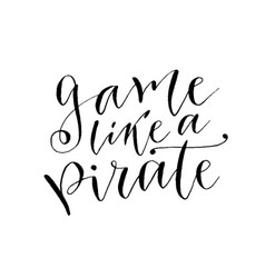 Play like a pirate hand drawn lettering brush vector