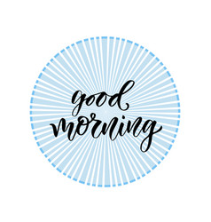 Hand drawn lettering good morning with modern vector
