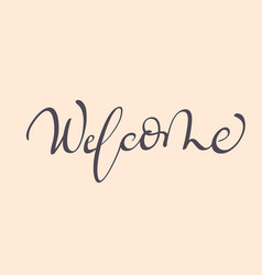 Word welcome calligraphy lettering vector
