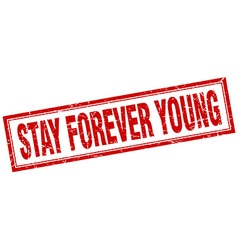 Stay forever young red square grunge stamp on vector