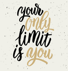 your only limit is you hand drawn lettering vector image vector image