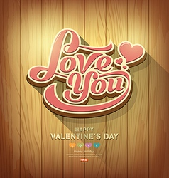 Valentines love you text design on wood background vector image