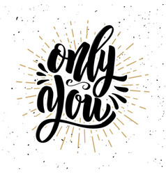 only you hand drawn motivation lettering quote vector image
