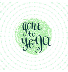 Gone to yoga placard for studio or yoga class vector