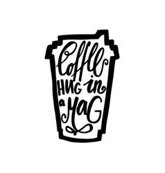 Travel mug of coffee with the phrase coffee hug vector