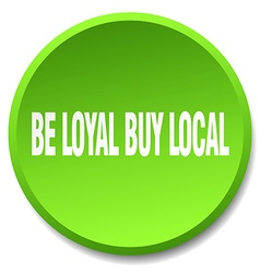Be loyal buy local green round flat isolated push vector