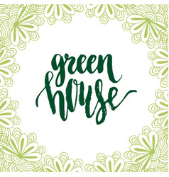 Green house calligraphic brush lettering cute eco vector