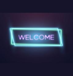 Retro glowing neon welcome sign vector