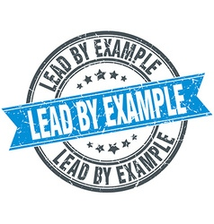 Lead by example blue round grunge vintage ribbon vector