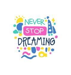 never stop dreaming positive slogan hand written vector image