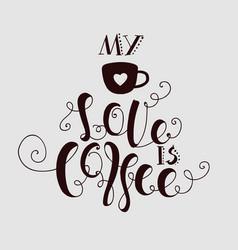 My love is coffee vector