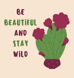 Be beautiful and stay wild postcard with cactus vector