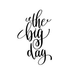 Big day calligraphy hand lettering text to vector
