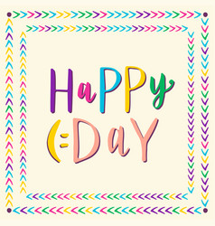 Happy day hand drawn lettering for greeting card vector
