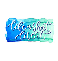 Inspirational calligraphy life is short vector