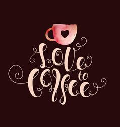 Love to coffee vector