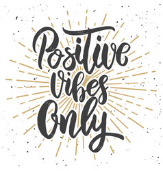Positive vibes only hand drawn lettering phrase vector