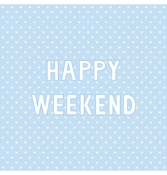 Happy weekend4 vector