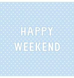 Happy weekend4 vector image
