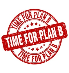 Time for plan b red grunge round vintage rubber vector