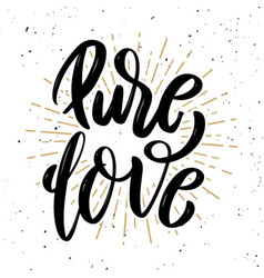 Pure love hand drawn motivation lettering quote vector