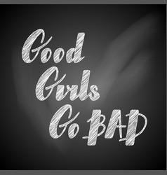 Good girls go bad lettering vector