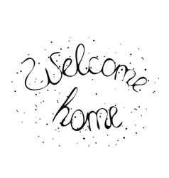 Hand drawn lettering Welcome home vector image