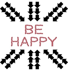 Be happy made from hearts with arrows vector
