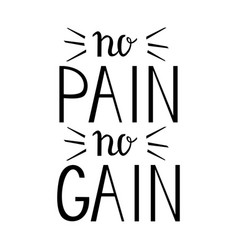 No pain no gain - inspiring and motivating words vector
