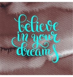 Quote believe in your dreams inscription lettering vector